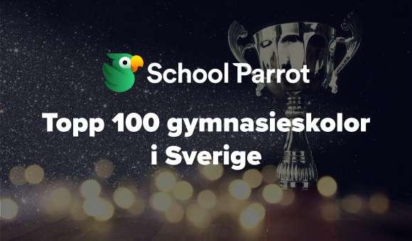 Topp 100 bästa gymnasieskolorna på SchoolParrot enligt eleverna